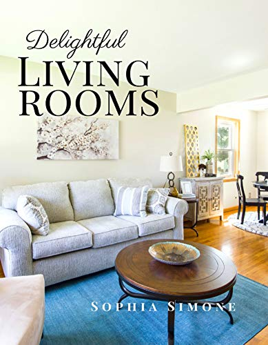 Delightful Living Rooms: A Beautiful Modern Architecture Interior Décor Minimalist Picture Book Indoor Photography Coffee Table Photobook Home Design Guide Book Decorating Ideas