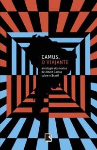 Camus, o viajante - antologia dos textos de Albert Camus sobre o Brasil