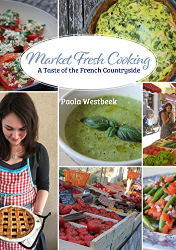 Market Fresh Cooking: A Taste of the French Countryside