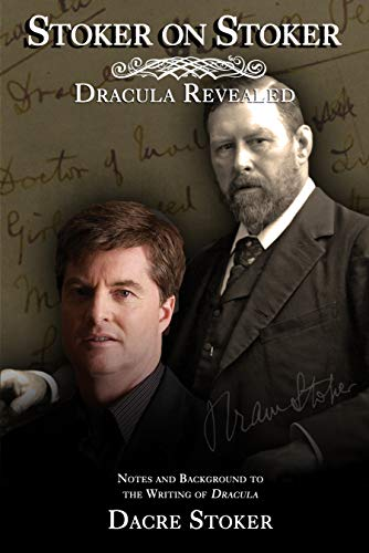 Stoker On Stoker: Dracula Revealed: Notes and Background to the writing of Dracula