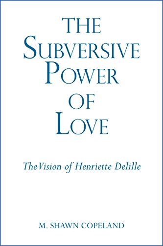 Subversive Power of Love, The: The Vision of Henriette Delille (The Madeleva Lecture Series)