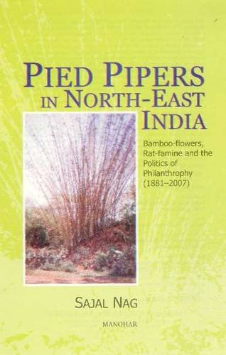 Pied Pipers in North-East India: Bamboo-flowers, Rat-famine and the Politics of Philanthrophy (1881-2007)