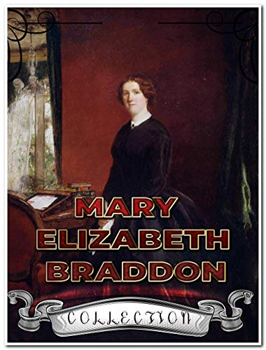 Mary Elizabeth Braddon Collection (Annotated): 16 Complete Works Including Charlotte's Inheritance, Fenton's Quest, Lady Audley's Secret, The Doctor's Wife, And More