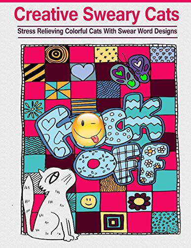 Creative Sweary Cats: Adult Coloring Books, Featuring Stress Relieving, and Hilarious Colorful Cats with Swear Word Designs - Best Coloring Book Gift For Cat Lovers