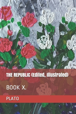 THE REPUBLIC (Edited, Illustrated): Book X.