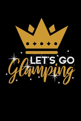 Let's Go Glamping: Prayer Journal & Guide To Prayer, Praise And Showing Gratitude To God And Christ For Luxury Camping Lovers, Campfire Enthusiasts And Glamper (6 x 9; 120 Pages)