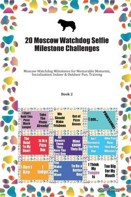 20 Moscow Watchdog Selfie Milestone Challenges: Moscow Watchdog Milestones for Memorable Moments, Socialization, Indoor & Outdoor Fun, Training Book 2