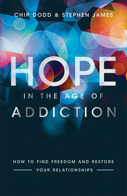 Hope in the Age of Addiction: How to Find Freedom and Restore Your Relationships