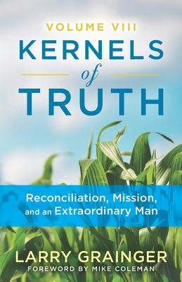 Kernels of Truth - Volume 8: Reconciliation Mission, and An Extraordinary Man