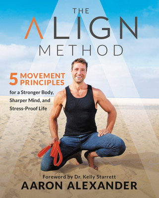 The Align Method: 5 Easy Steps to Transform Your Posture, Age-Proof Your Body, and Sharpen Your Mind