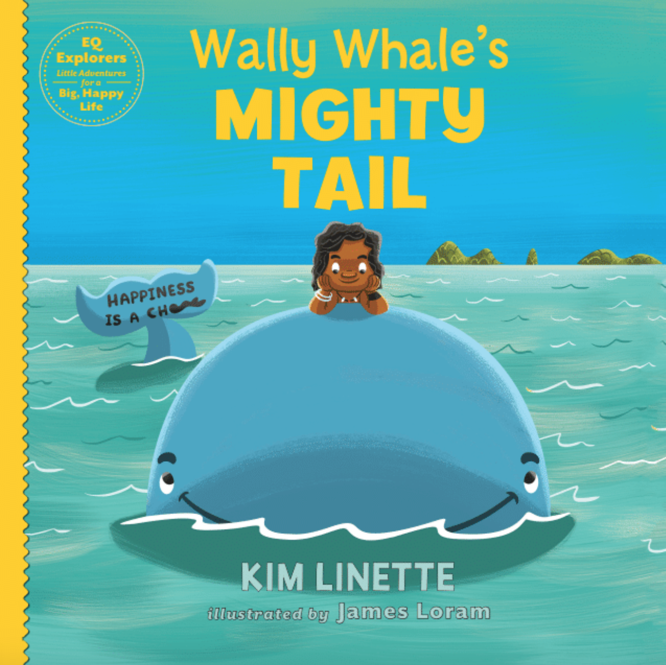 Wally Whale's Mighty Tail. An adventurous children's story to teach kids about emotional intelligence, attitude and that happiness is a choice (EQ Explorers Book Series)