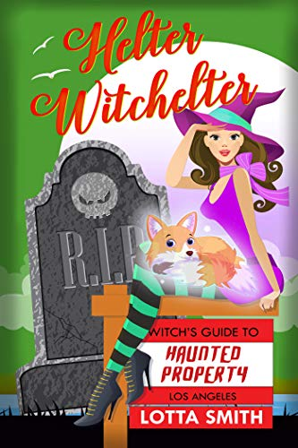 Helter Witchelter (Witch's Guide to Haunted Properties: Los Angeles: Mystery Book 3)