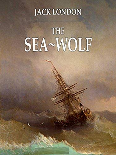 The Sea Wolf - Jack London: Annotated