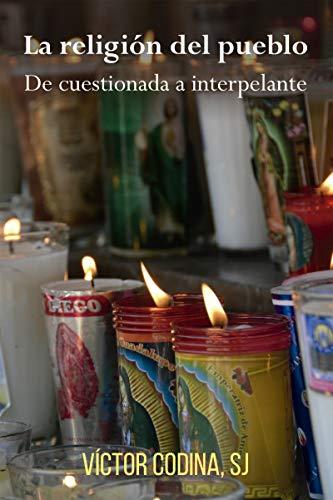 LA RELIGIÓN DEL PUEBLO. De cuestionada a interpelante (El Pozo de Siquén nº 408)