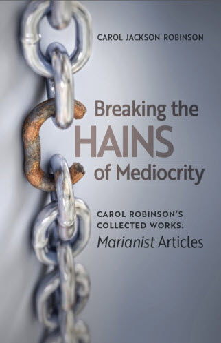 Breaking the Chains of Mediocrity: Marianist Articles (Carol Robinson's Collected Works #1)