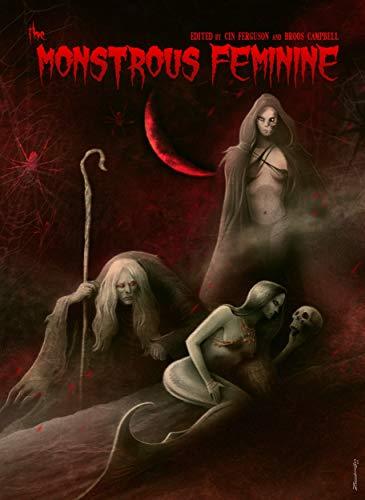 The Monstrous Feminine: Dark Tales of Dangerous Women