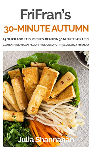 30-MINUTE AUTUMN: 23 simple, seasonal, gluten-free and vegan recipes, ready in 30 minutes or less (FriFran's 30-Minute Series Book 2)