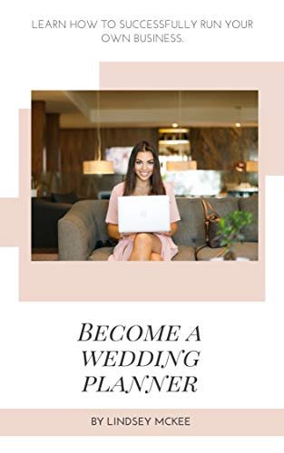 Become a Wedding Planner in 2 weeks.: Learn how to launch and manage your own business.