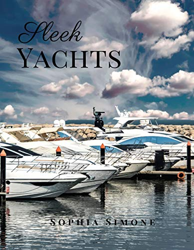 Sleek Yachts: A Beautiful Sailing Luxury Picture Book Photography Coffee Table Photobook Sea Boat Design Guide Book with Photos Images of Cute Water Cruise Boats and Sailboats.