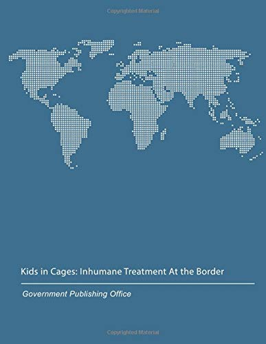 Kids in Cages: Inhumane Treatment At the Border: Hearing Before the Subcommittee on Civil Rights and Civil Liberties Of the Committee on Oversight And Reform House of Representatives