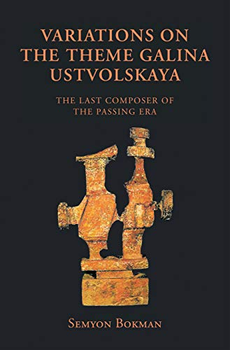 Variations on the Theme Galina Ustvolskaya: The Last Composer of the Passing Era