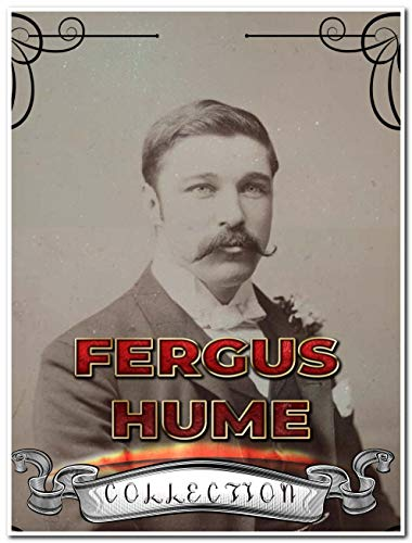 Fergus Hume Collection (Annotated): 14 Complete Works Including The Mystery of a Hansom Cab, The Bishop's Secret, The Secret Passage, The Silent House, The Green Mummy, And More