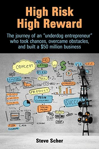 """High Risk, High Reward: The journey of an """"underdog entrepreneur"""" who took chances, overcame obstacles, and built a $50 million business."""