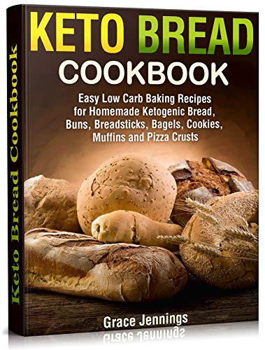 Keto Bread Cookbook: Easy Low Carb Baking Recipes for Homemade Ketogenic Bread, Buns, Breadsticks, Bagels, Cookies, Muffins and Pizza Crusts (Keto Bread Book Book 3)