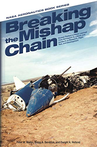 Breaking the Mishap Chain: Human Factors Lessons Learned from Aerospace Accidents and Incidents in Research, Flight Test, and Development