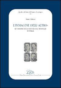 L immagine dell altro Le origini della sociologia criminale in Italia
