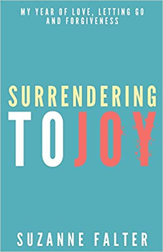 Surrendering to Joy: My Year of Love, Letting Go and Forgiveness (The Joy Series #2)