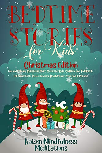 Bedtime Stories for Kids: Christmas Edition – Fun and Calming Christmas Short Stories for Kids, Children and Toddlers to Fall Asleep Fast! Reduce Anxiety, Develop Inner Peace and Happiness