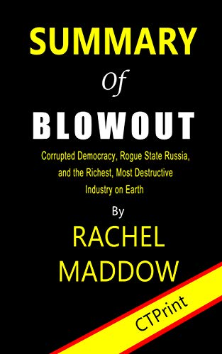 Summary of Blowout By Rachel Maddow | Corrupted Democracy, Rogue State Russia, and the Richest, Most Destructive Industry on Earth