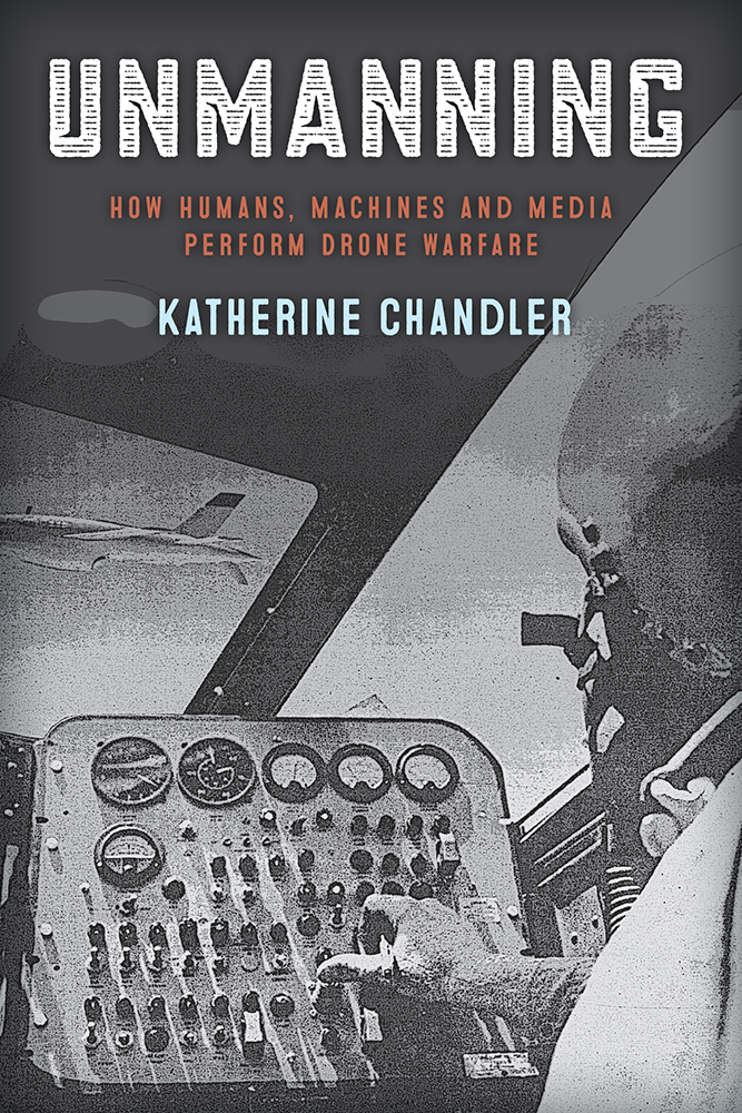 Unmanning: How Humans, Machines and Media Perform Drone Warfare