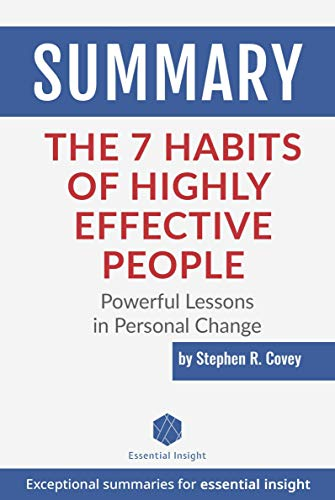Summary: The 7 Habits of Highly Effective People: Powerful Lessons in Personal Change - by Stephen R. Covey