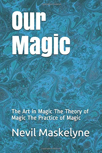 Our Magic: The Art in Magic The Theory of Magic The Practice of Magic