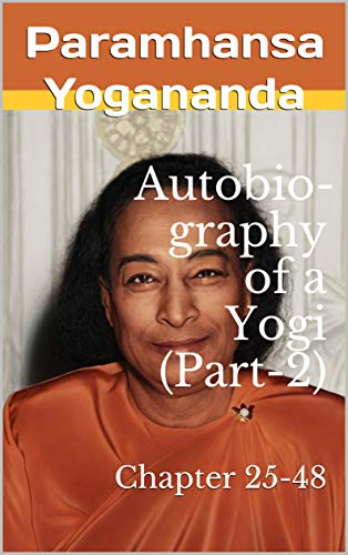 Autobio-graphy of a Yogi (Part-2): Chapter 25-48