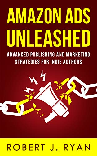 Amazon Ads Unleashed: Advanced Publishing and Marketing Strategies for Indie Authors