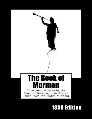 The Book of Mormon (1830 Edition): An Account Written by the Hand of Mormon, Upon Plates Taken from the Plates of Nephi