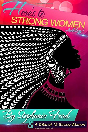 Here's to Strong Women: Anthology I (Volume 1)