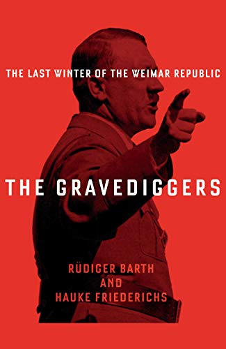 The Gravediggers: The Last Winter of the Weimar Republic