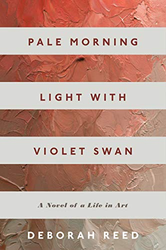 Pale Morning Light with Violet Swan: A Novel of a Life in Art