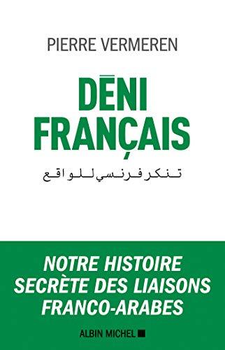 Déni français : Notre histoire secrète des liaisons franco-arabes