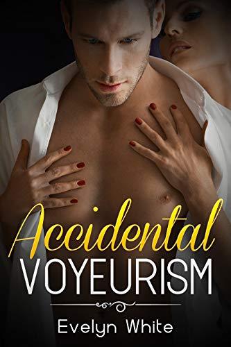 Accidental Voyeurism (Our Kinky Secrets Series Book 1)
