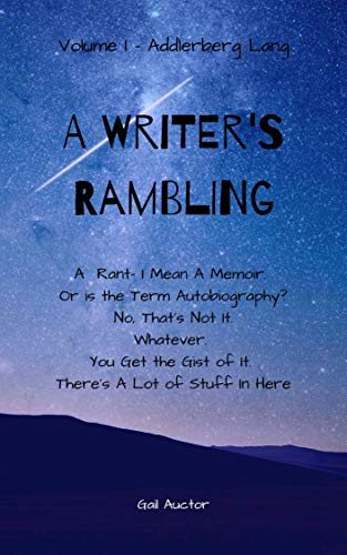 Addleberg Lang: A Rant- I Mean A Memoir. Or is the Term Autobiography? No, That's Not It. Whatever. You Get the Gist of It. There's A Lot of Stuff In Here (A Writer's Rambling Book 1)