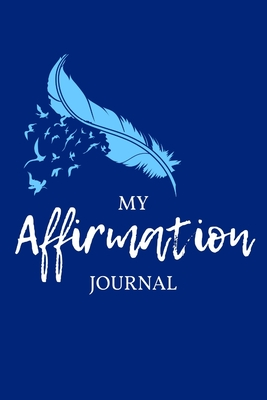 My Affirmation Journal: Luxury Blue Feather