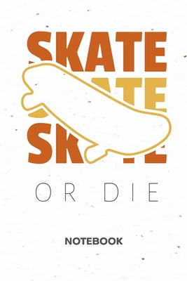 Skate Or Die: NOTEBOOK Ruled Skateboarding Journal - Lined Skateboard Lover Organizer Skateboarder Planner - Girlfriend Gift Idea Boyfriend - Skater Quotes Diary 6x9 Inch Skater Quote Soft Cover 120 Pages