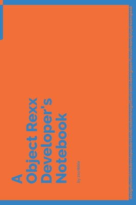 A Object Rexx Developer's Notebook: 150 Dotted Grid Pages customized for Object Rexx Programmers and Developers with individually Numbered Pages. Notebook with Vibrant Colour Softcover design. Book format: 6 x 9 in