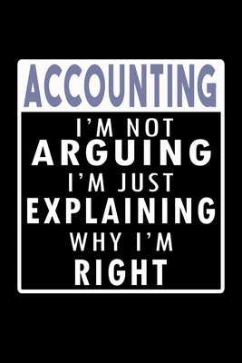Accountant: I'm Not Arguing, I'm Just Explaining Why I'm Right: Hangman Puzzles Mini Game Clever Kids 110 Lined Pages 6 X 9 In 15.24 X 22.86 Cm Single Player Funny Great Gift