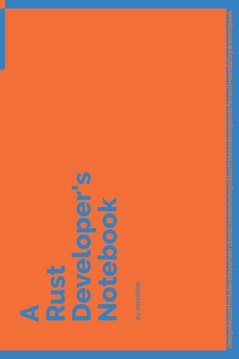 A Rust Developer's Notebook: 150 Dotted Grid Pages customized for Rust Programmers and Developers with individually Numbered Pages. Notebook with Vibrant Colour Softcover design. Book format: 6 x 9 in
